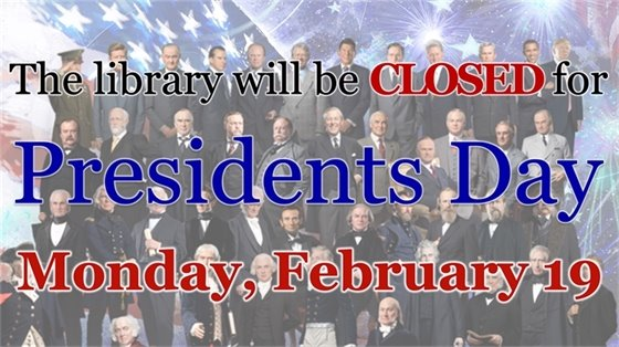 the library will be closed Monday, February 19, for President's Day